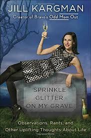 Sprinkle Glitter On My Grave by Jill Kargman | www.readingwithrobin.com